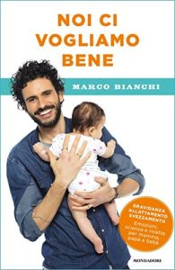 Noi ci vogliamo bene: Gravidanza, allattamento, svezzamento: emozioni, scienza e ricette per mamma, papà e bebè