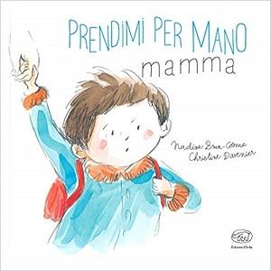 Libri sulla scuola: Prendimi per mano, mamma